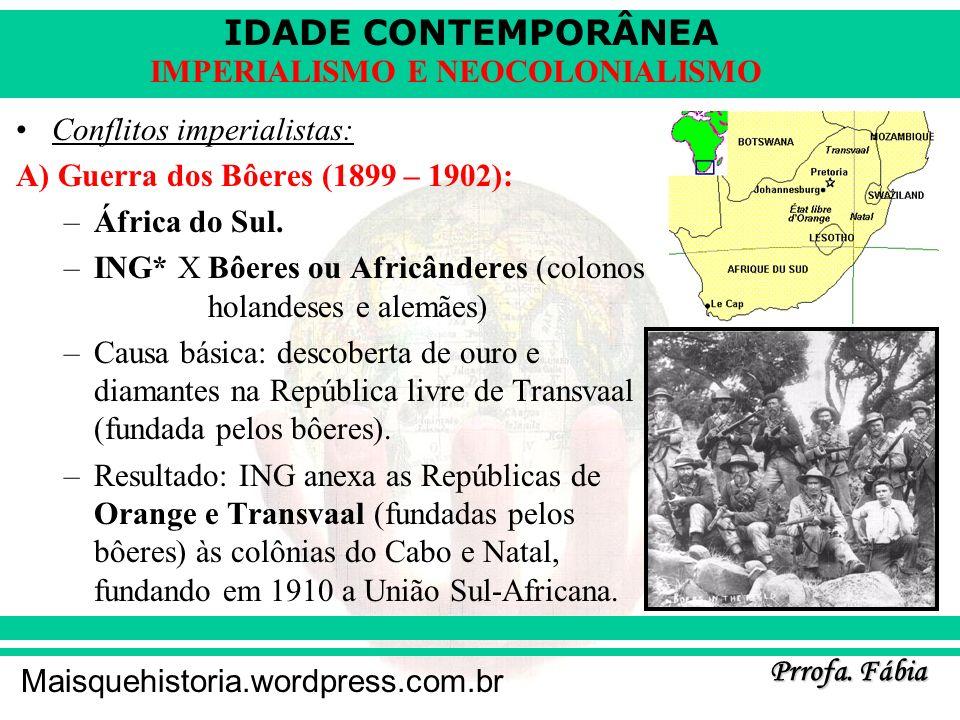 IDADE CONTEMPORÂNEA Prrofa. Fábia Maisquehistoria.wordpress.com.br IMPERIALISMO E NEOCOLONIALISMO Conflitos imperialistas: A) Guerra dos Bôeres (1899