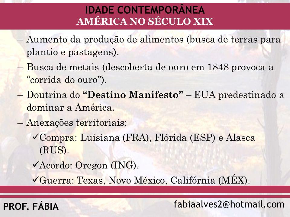 IDADE CONTEMPORÂNEA fabiaalves2@hotmail.com AMÉRICA NO SÉCULO XIX PROF. FÁBIA –Aumento da produção de alimentos (busca de terras para plantio e pastag