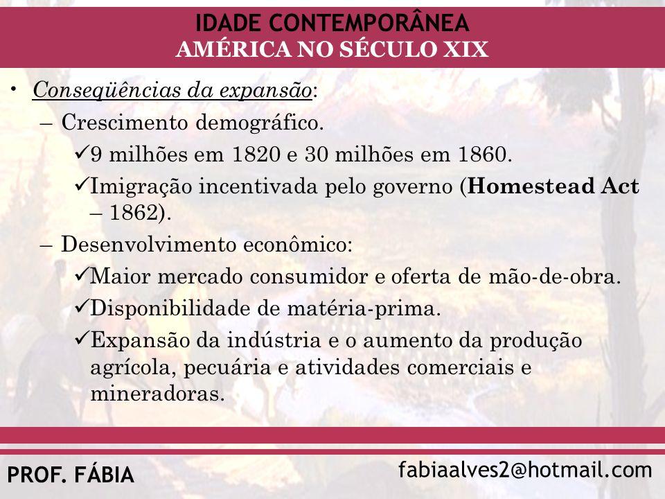 IDADE CONTEMPORÂNEA fabiaalves2@hotmail.com AMÉRICA NO SÉCULO XIX PROF. FÁBIA Conseqüências da expansão : –Crescimento demográfico. 9 milhões em 1820