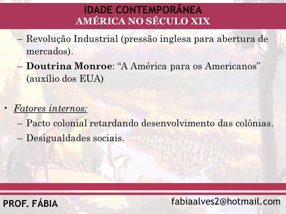 IDADE CONTEMPORÂNEA fabiaalves2@hotmail.com AMÉRICA NO SÉCULO XIX PROF.