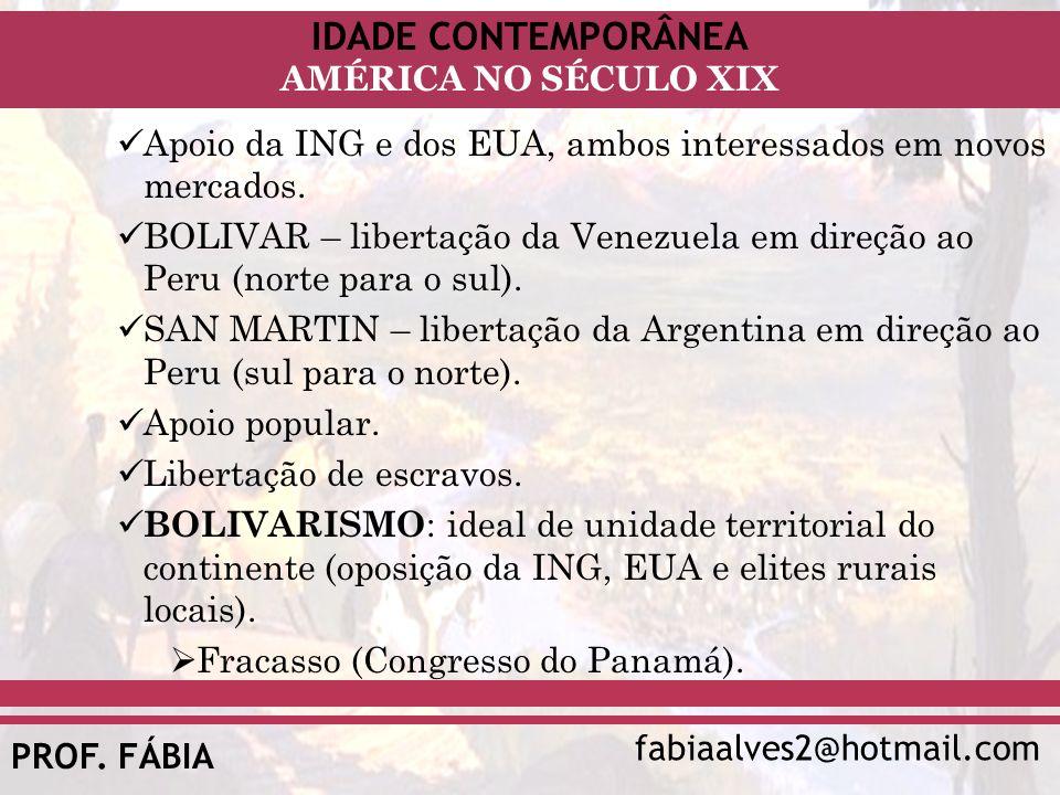 IDADE CONTEMPORÂNEA fabiaalves2@hotmail.com AMÉRICA NO SÉCULO XIX PROF. FÁBIA Apoio da ING e dos EUA, ambos interessados em novos mercados. BOLIVAR –