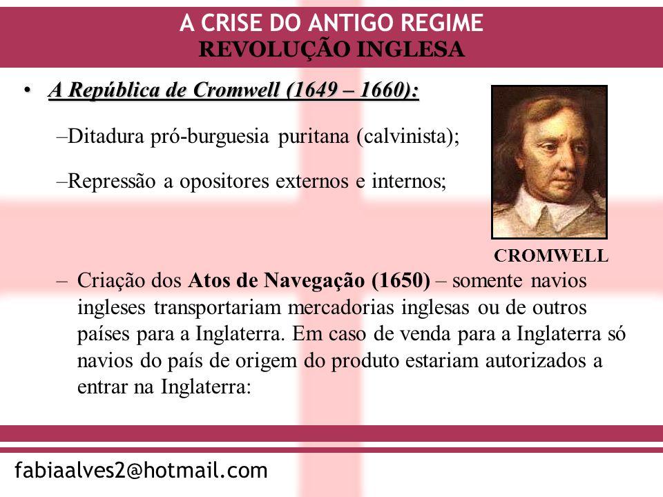 A CRISE DO ANTIGO REGIME fabiaalves2@hotmail.com REVOLUÇÃO INGLESA A República de Cromwell (1649 – 1660):A República de Cromwell (1649 – 1660): –Criaç