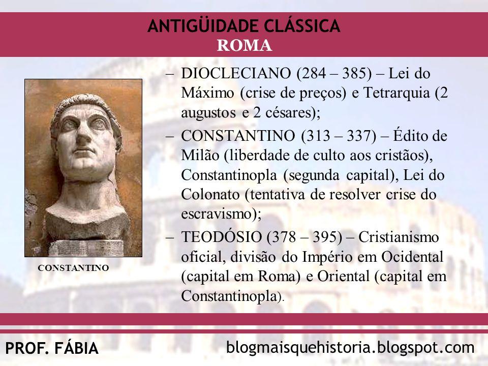 ANTIGÜIDADE CLÁSSICA blogmaisquehistoria.blogspot.comPROF. FÁBIA ROMA –DIOCLECIANO (284 – 385) – Lei do Máximo (crise de preços) e Tetrarquia (2 augus