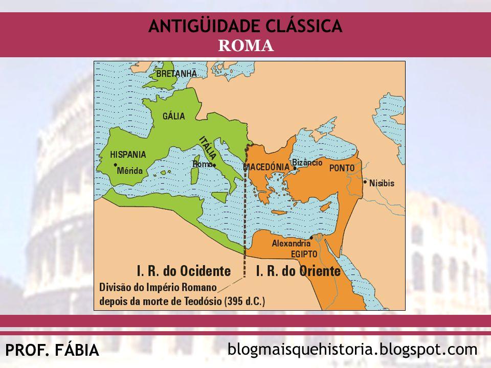 ANTIGÜIDADE CLÁSSICA blogmaisquehistoria.blogspot.comPROF. FÁBIA ROMA