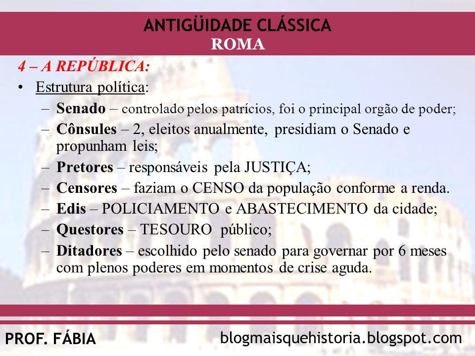 ANTIGÜIDADE CLÁSSICA blogmaisquehistoria.blogspot.comPROF. FÁBIA ROMA 4 – A REPÚBLICA: Estrutura política: –Senado – controlado pelos patrícios, foi o