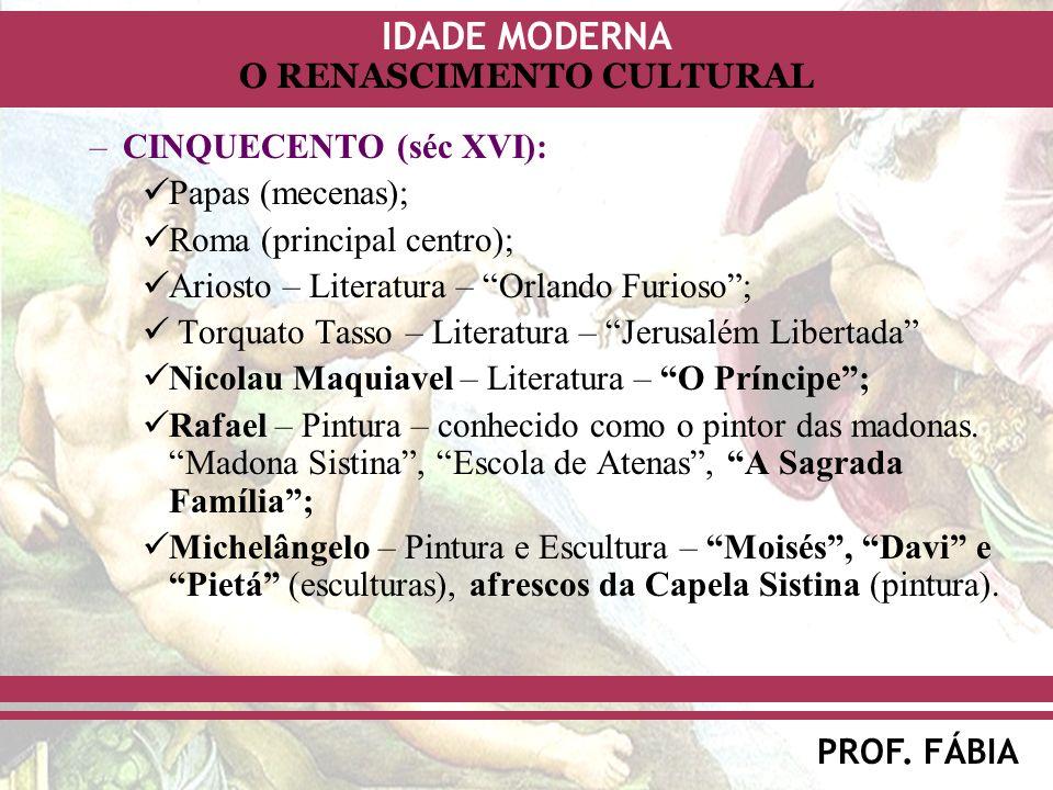 IDADE MODERNA PROF. FÁBIA O RENASCIMENTO CULTURAL –CINQUECENTO (séc XVI): Papas (mecenas); Roma (principal centro); Ariosto – Literatura – Orlando Fur