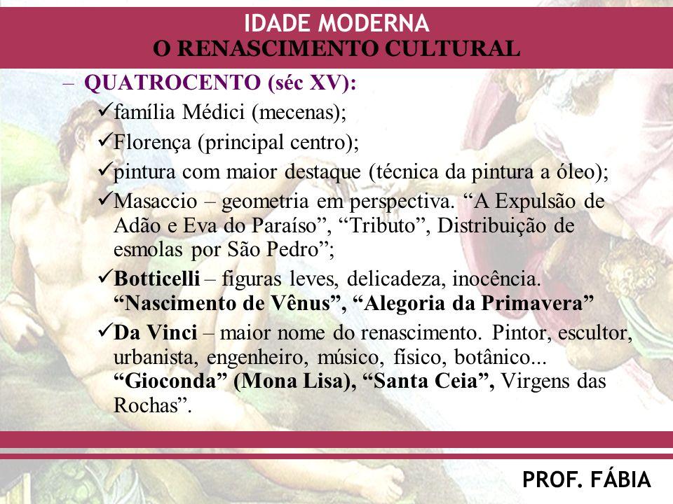 IDADE MODERNA PROF. FÁBIA O RENASCIMENTO CULTURAL –QUATROCENTO (séc XV): família Médici (mecenas); Florença (principal centro); pintura com maior dest