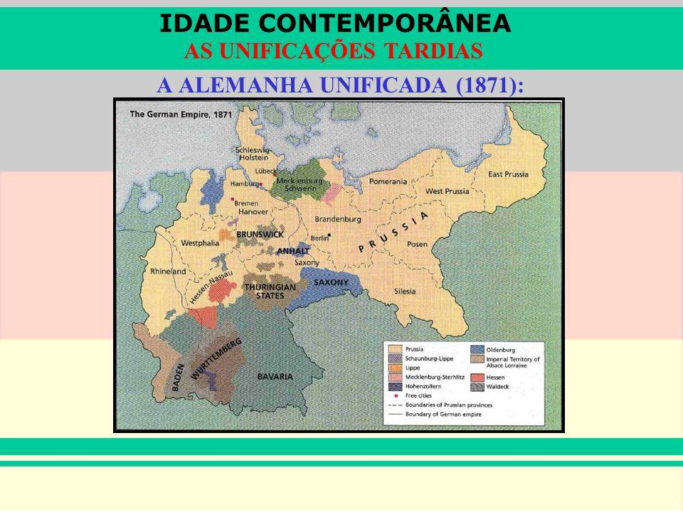 IDADE CONTEMPORÂNEA AS UNIFICAÇÕES TARDIAS A ALEMANHA UNIFICADA (1871):