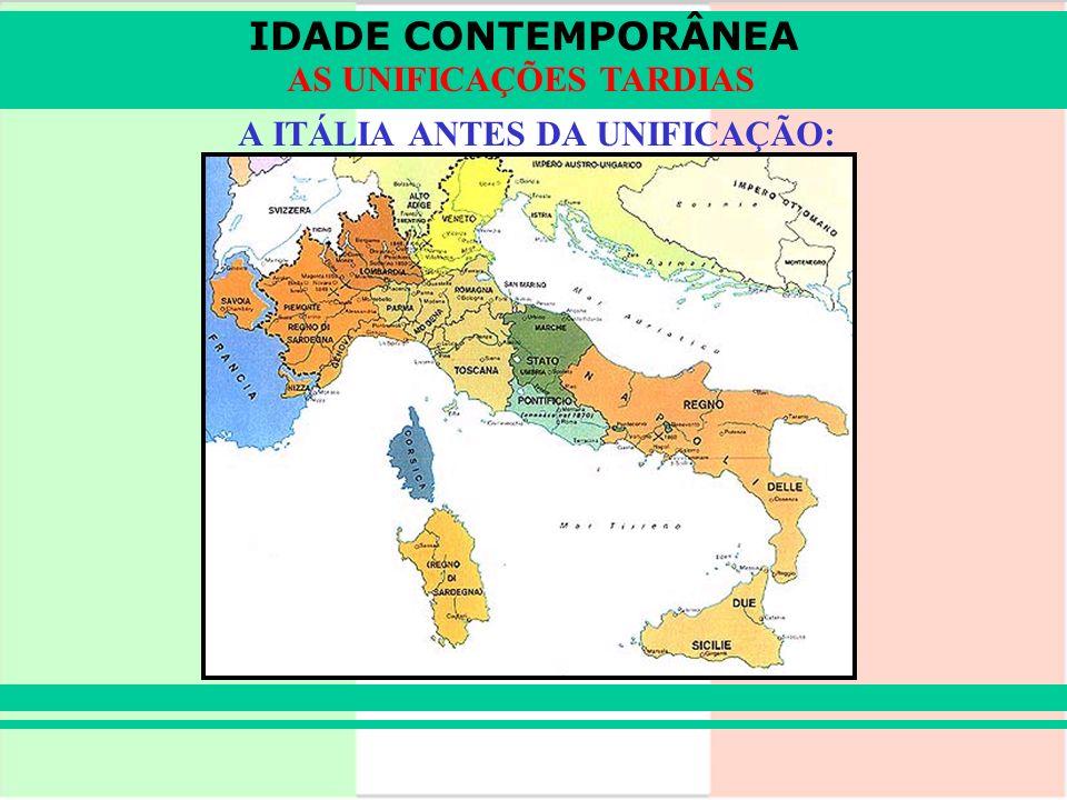 IDADE CONTEMPORÂNEA AS UNIFICAÇÕES TARDIAS A ITÁLIA ANTES DA UNIFICAÇÃO: IDADE CONTEMPORÂNEA AS UNIFICAÇÕES TARDIAS