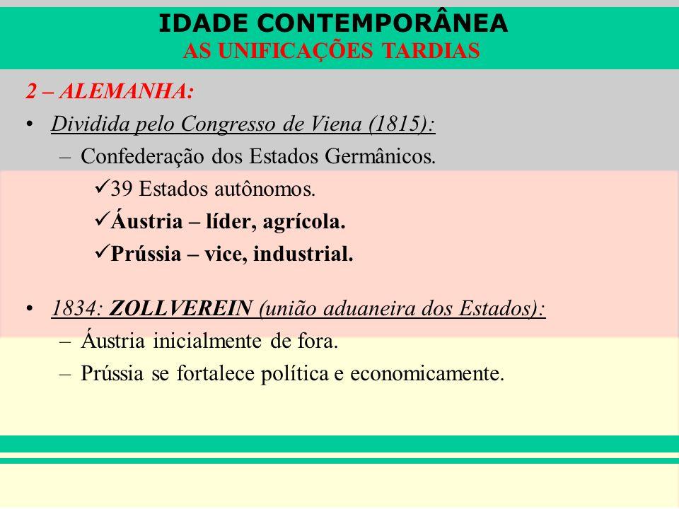 IDADE CONTEMPORÂNEA AS UNIFICAÇÕES TARDIAS 2 – ALEMANHA: Dividida pelo Congresso de Viena (1815): –Confederação dos Estados Germânicos. 39 Estados aut