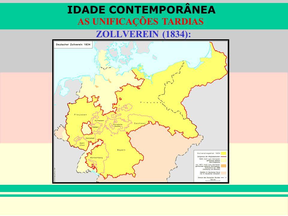 IDADE CONTEMPORÂNEA AS UNIFICAÇÕES TARDIAS ZOLLVEREIN (1834):