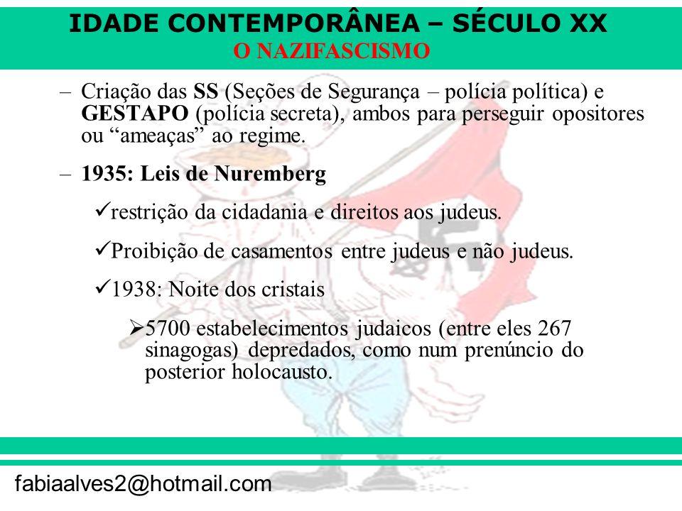 IDADE CONTEMPORÂNEA – SÉCULO XX fabiaalves2@hotmail.com O NAZIFASCISMO –Criação das SS (Seções de Segurança – polícia política) e GESTAPO (polícia secreta), ambos para perseguir opositores ou ameaças ao regime.