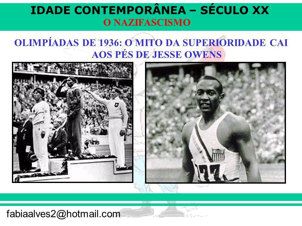 IDADE CONTEMPORÂNEA – SÉCULO XX fabiaalves2@hotmail.com O NAZIFASCISMO OLIMPÍADAS DE 1936: O MITO DA SUPERIORIDADE CAI AOS PÉS DE JESSE OWENS