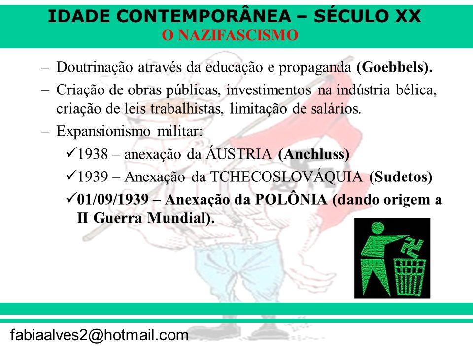 IDADE CONTEMPORÂNEA – SÉCULO XX fabiaalves2@hotmail.com O NAZIFASCISMO –Doutrinação através da educação e propaganda (Goebbels).