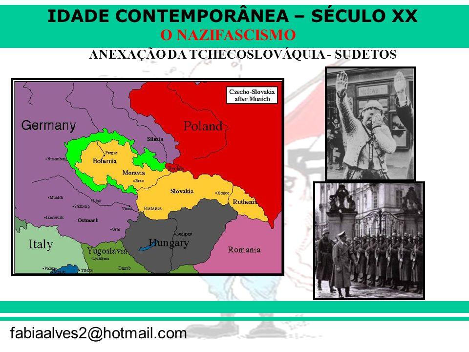 IDADE CONTEMPORÂNEA – SÉCULO XX fabiaalves2@hotmail.com O NAZIFASCISMO ANEXAÇÃO DA TCHECOSLOVÁQUIA - SUDETOS