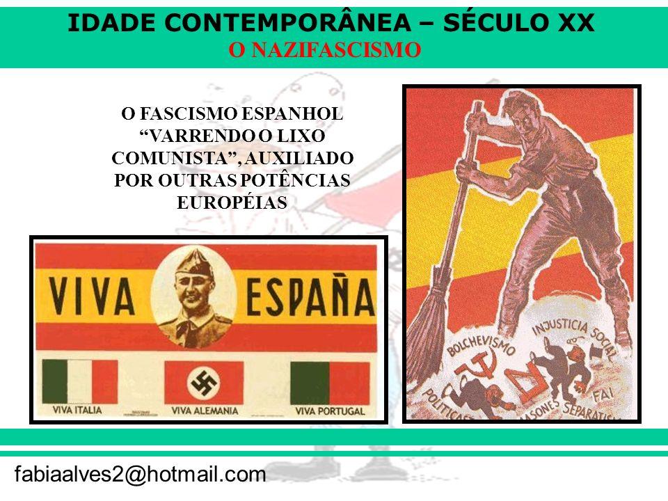 IDADE CONTEMPORÂNEA – SÉCULO XX fabiaalves2@hotmail.com O NAZIFASCISMO O FASCISMO ESPANHOL VARRENDO O LIXO COMUNISTA, AUXILIADO POR OUTRAS POTÊNCIAS EUROPÉIAS