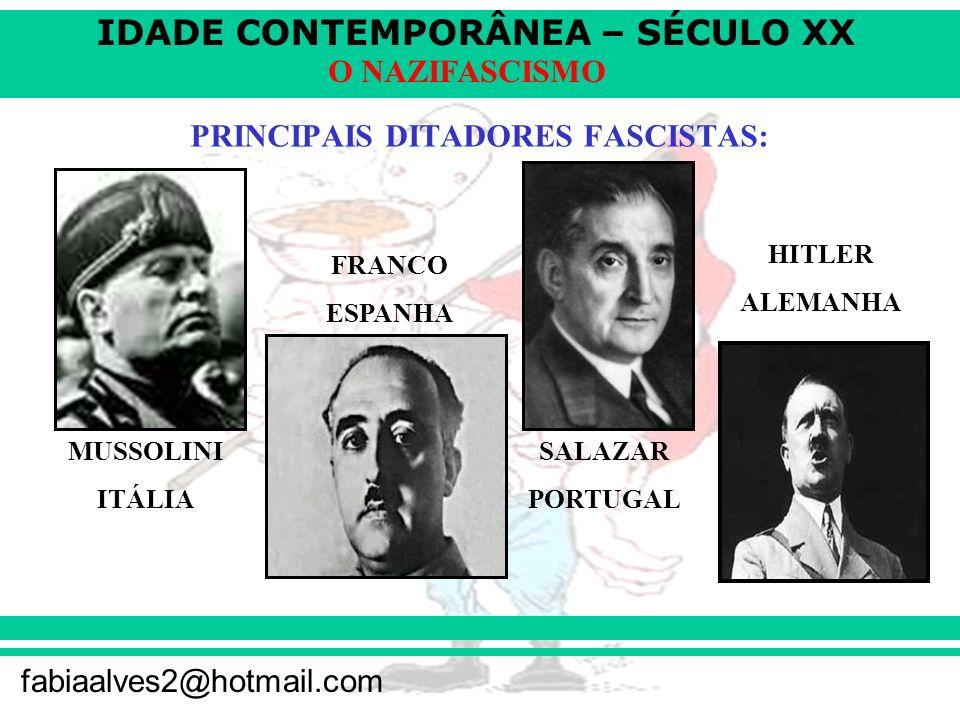 IDADE CONTEMPORÂNEA – SÉCULO XX fabiaalves2@hotmail.com O NAZIFASCISMO PRINCIPAIS DITADORES FASCISTAS: MUSSOLINI ITÁLIA FRANCO ESPANHA SALAZAR PORTUGAL HITLER ALEMANHA