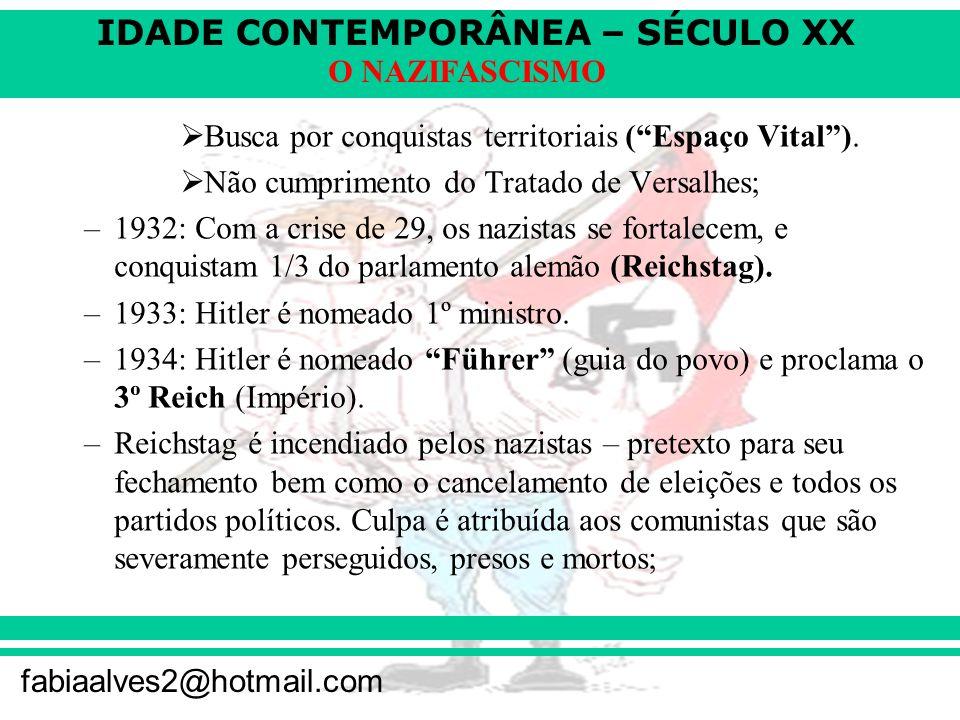 IDADE CONTEMPORÂNEA – SÉCULO XX fabiaalves2@hotmail.com O NAZIFASCISMO Busca por conquistas territoriais (Espaço Vital).
