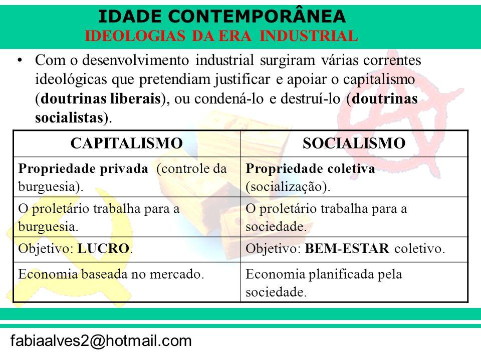 IDADE CONTEMPORÂNEA fabiaalves2@hotmail.com IDEOLOGIAS DA ERA INDUSTRIAL Com o desenvolvimento industrial surgiram várias correntes ideológicas que pr