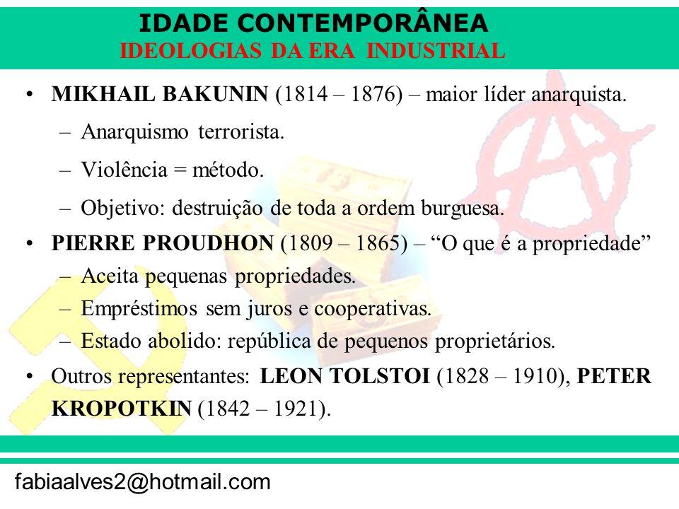 IDADE CONTEMPORÂNEA fabiaalves2@hotmail.com IDEOLOGIAS DA ERA INDUSTRIAL MIKHAIL BAKUNIN (1814 – 1876) – maior líder anarquista. –Anarquismo terrorist