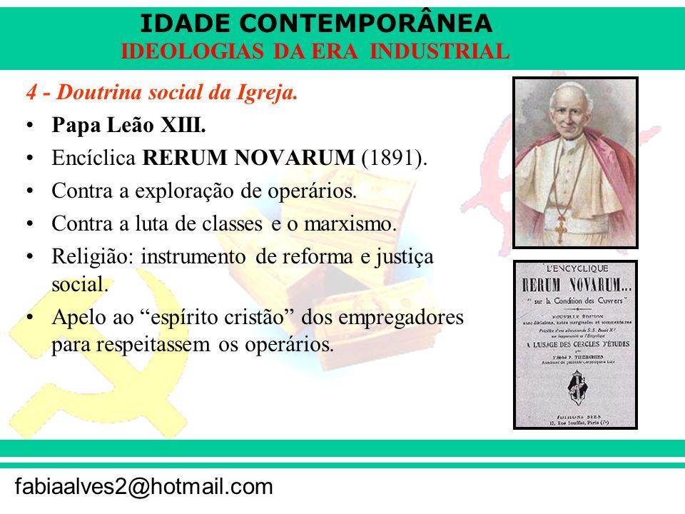 IDADE CONTEMPORÂNEA fabiaalves2@hotmail.com IDEOLOGIAS DA ERA INDUSTRIAL 4 - Doutrina social da Igreja. Papa Leão XIII. Encíclica RERUM NOVARUM (1891)