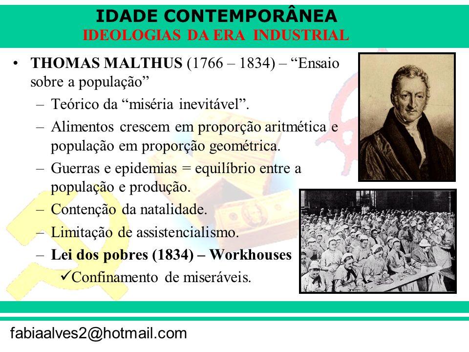 IDADE CONTEMPORÂNEA fabiaalves2@hotmail.com IDEOLOGIAS DA ERA INDUSTRIAL THOMAS MALTHUS (1766 – 1834) – Ensaio sobre a população –Teórico da miséria i