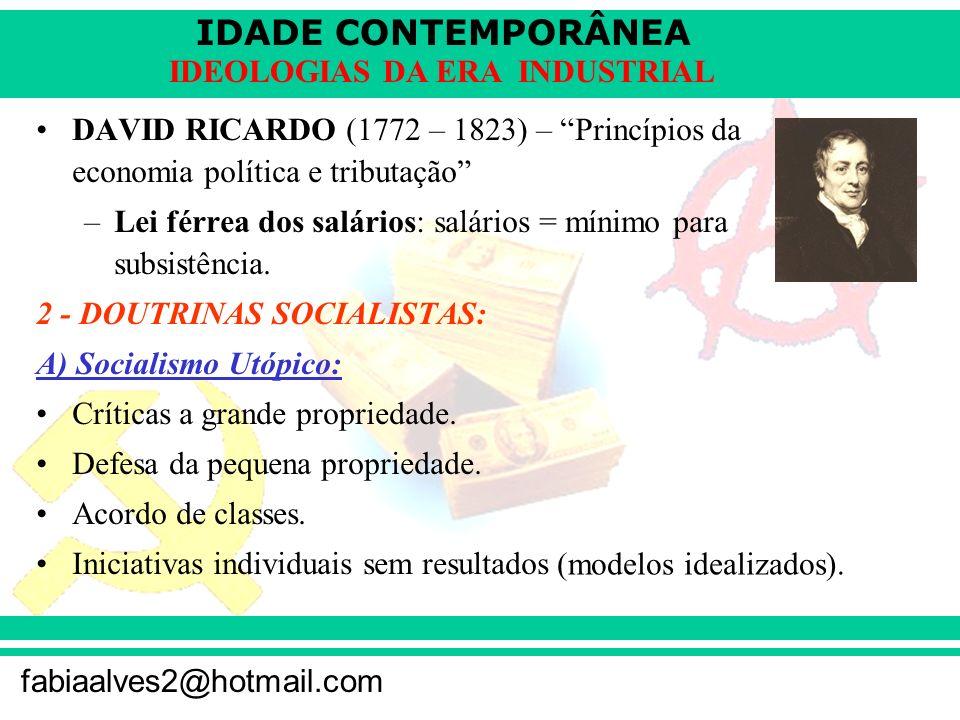 IDADE CONTEMPORÂNEA fabiaalves2@hotmail.com IDEOLOGIAS DA ERA INDUSTRIAL DAVID RICARDO (1772 – 1823) – Princípios da economia política e tributação –L