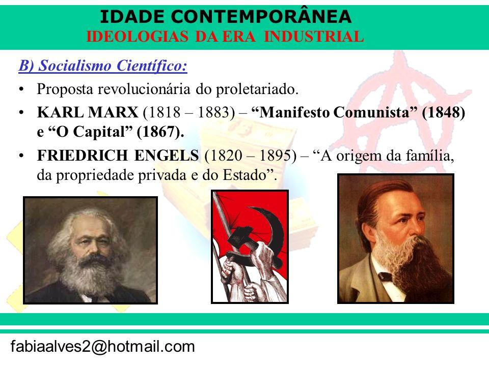 IDADE CONTEMPORÂNEA fabiaalves2@hotmail.com IDEOLOGIAS DA ERA INDUSTRIAL B) Socialismo Científico: Proposta revolucionária do proletariado. KARL MARX