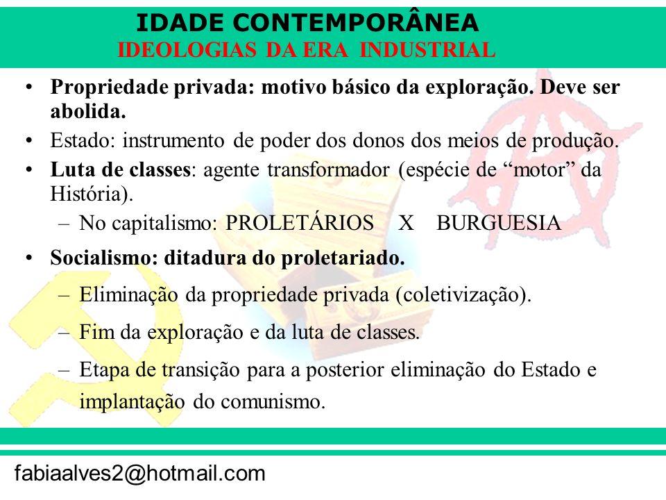 IDADE CONTEMPORÂNEA fabiaalves2@hotmail.com IDEOLOGIAS DA ERA INDUSTRIAL Propriedade privada: motivo básico da exploração. Deve ser abolida. Estado: i