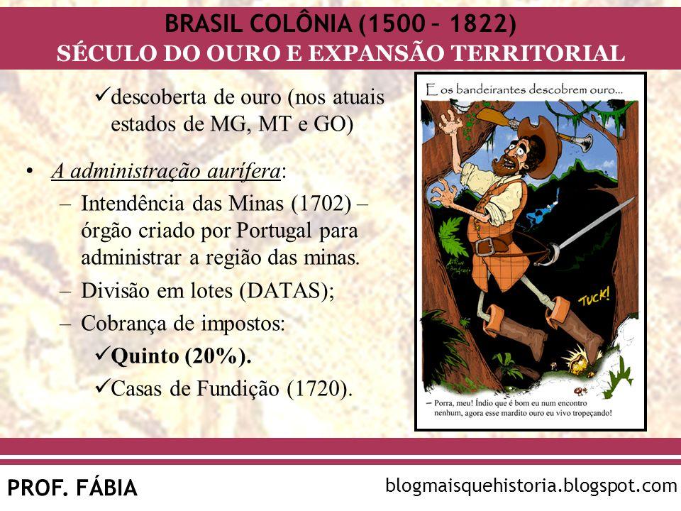 BRASIL COLÔNIA (1500 – 1822) SÉCULO DO OURO E EXPANSÃO TERRITORIAL PROF. FÁBIA blogmaisquehistoria.blogspot.com descoberta de ouro (nos atuais estados