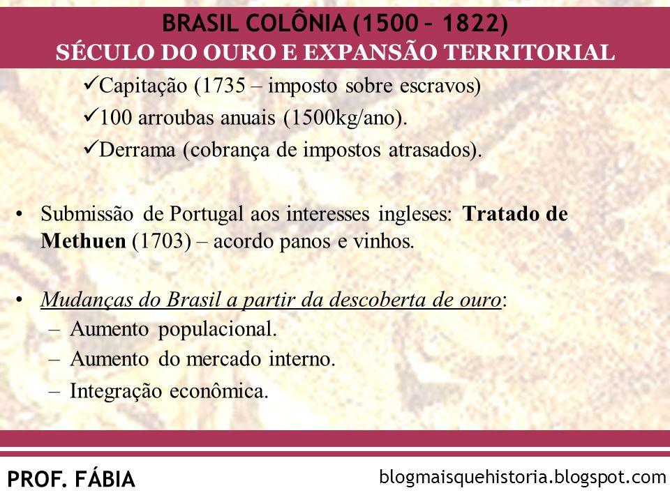 BRASIL COLÔNIA (1500 – 1822) SÉCULO DO OURO E EXPANSÃO TERRITORIAL PROF. FÁBIA blogmaisquehistoria.blogspot.com Capitação (1735 – imposto sobre escrav