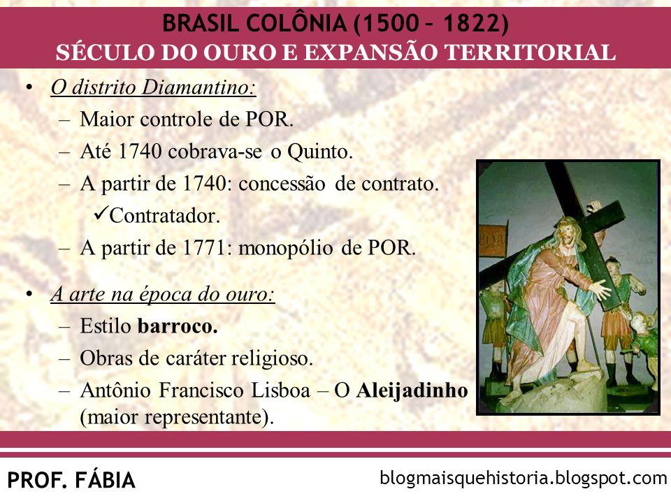 BRASIL COLÔNIA (1500 – 1822) SÉCULO DO OURO E EXPANSÃO TERRITORIAL PROF. FÁBIA blogmaisquehistoria.blogspot.com O distrito Diamantino: –Maior controle