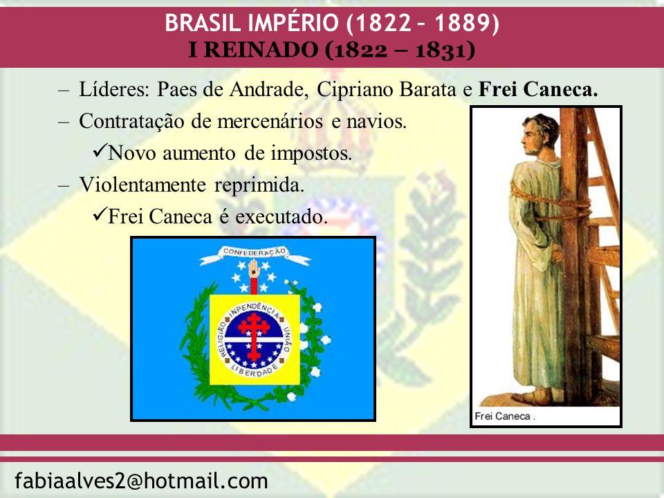 BRASIL IMPÉRIO (1822 – 1889) fabiaalves2@hotmail.com I REINADO (1822 – 1831) A crise do I Reinado: –Dificuldades financeiras (queda nas exportações, empréstimos, falta de um produto significativo e despesas militares).