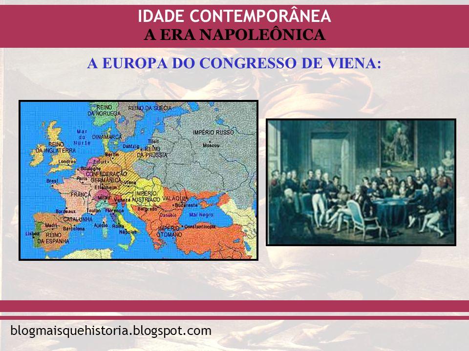 IDADE CONTEMPORÂNEA blogmaisquehistoria.blogspot.com A ERA NAPOLEÔNICA A EUROPA DO CONGRESSO DE VIENA: