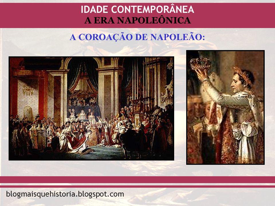 IDADE CONTEMPORÂNEA blogmaisquehistoria.blogspot.com A ERA NAPOLEÔNICA A COROAÇÃO DE NAPOLEÃO:
