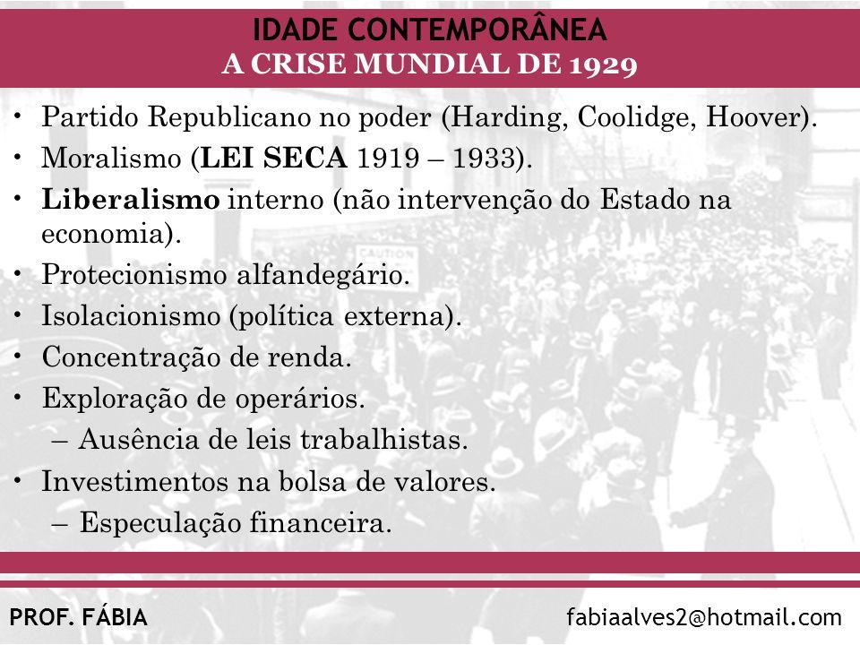 IDADE CONTEMPORÂNEA A CRISE MUNDIAL DE 1929 PROF. FÁBIAfabiaalves2@hotmail.com Partido Republicano no poder (Harding, Coolidge, Hoover). Moralismo ( L