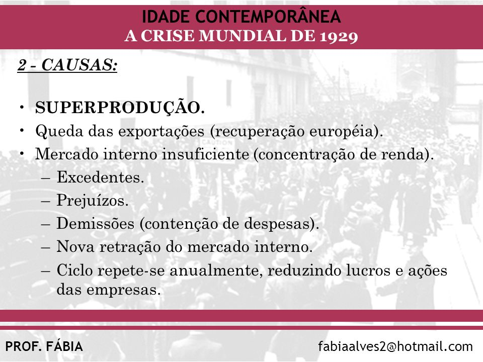 IDADE CONTEMPORÂNEA A CRISE MUNDIAL DE 1929 PROF. FÁBIAfabiaalves2@hotmail.com 2 - CAUSAS: SUPERPRODUÇÃO. Queda das exportações (recuperação européia)