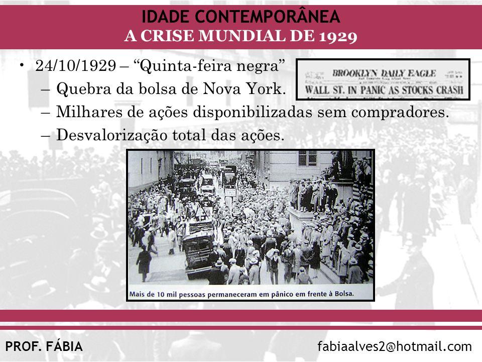 IDADE CONTEMPORÂNEA A CRISE MUNDIAL DE 1929 PROF. FÁBIAfabiaalves2@hotmail.com 24/10/1929 – Quinta-feira negra –Quebra da bolsa de Nova York. –Milhare