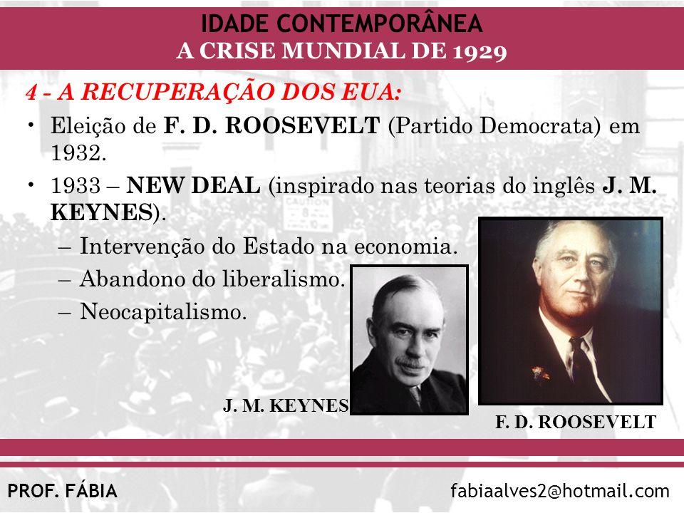 IDADE CONTEMPORÂNEA A CRISE MUNDIAL DE 1929 PROF. FÁBIAfabiaalves2@hotmail.com 4 - A RECUPERAÇÃO DOS EUA: Eleição de F. D. ROOSEVELT (Partido Democrat