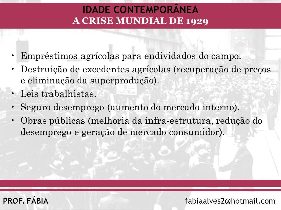 IDADE CONTEMPORÂNEA A CRISE MUNDIAL DE 1929 PROF. FÁBIAfabiaalves2@hotmail.com Empréstimos agrícolas para endividados do campo. Destruição de excedent