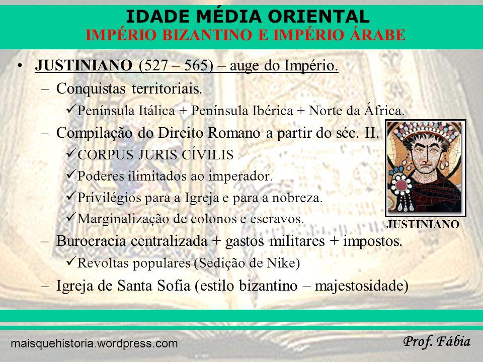 IDADE MÉDIA ORIENTAL Prof. Fábia maisquehistoria.wordpress.com IMPÉRIO BIZANTINO E IMPÉRIO ÁRABE JUSTINIANO (527 – 565) – auge do Império. –Conquistas