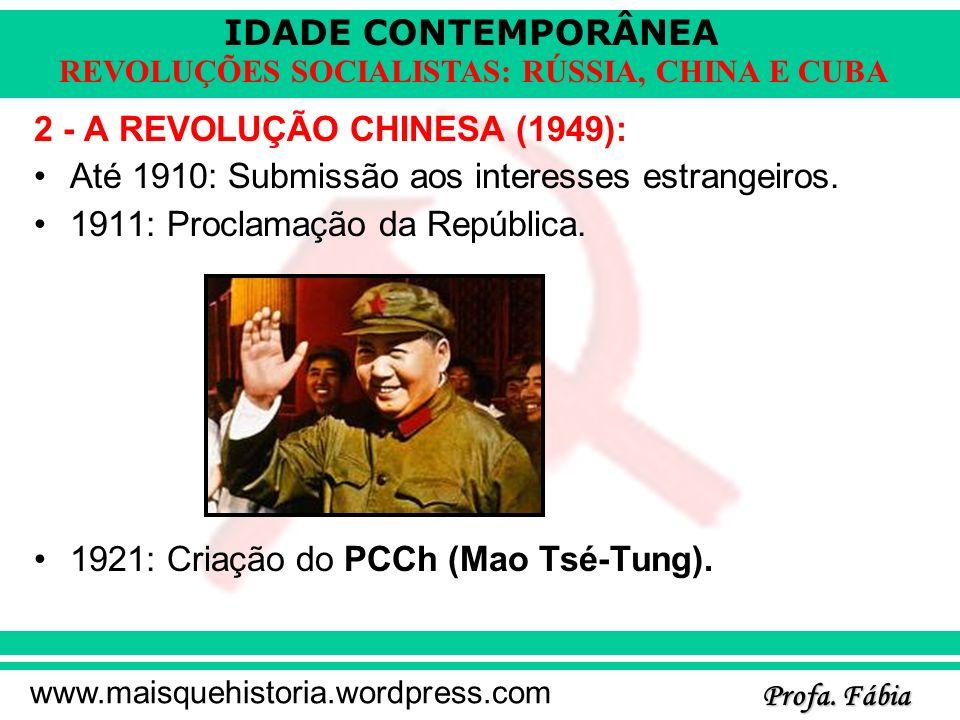 IDADE CONTEMPORÂNEA Profa. Fábia www.maisquehistoria.wordpress.com REVOLUÇÕES SOCIALISTAS: RÚSSIA, CHINA E CUBA 2 - A REVOLUÇÃO CHINESA (1949): Até 19