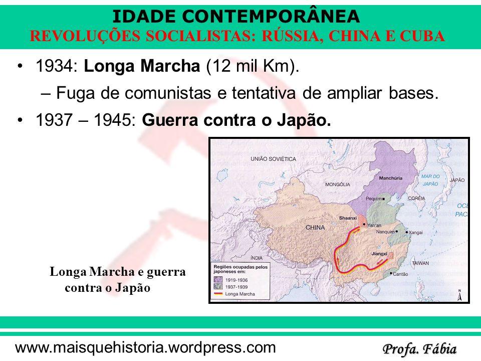 IDADE CONTEMPORÂNEA Profa. Fábia www.maisquehistoria.wordpress.com REVOLUÇÕES SOCIALISTAS: RÚSSIA, CHINA E CUBA 1934: Longa Marcha (12 mil Km). –Fuga