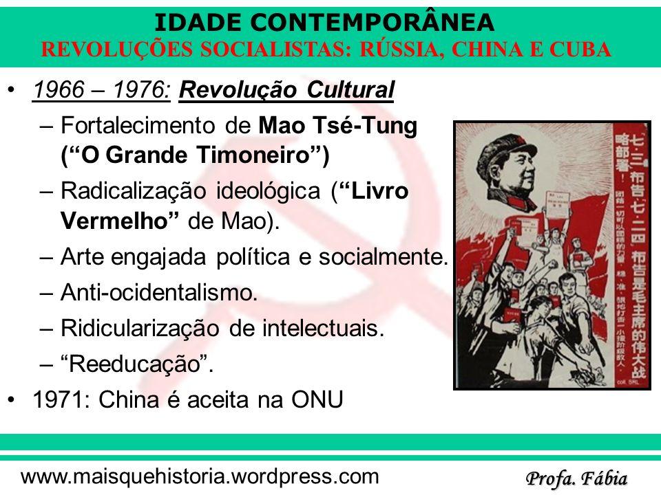 IDADE CONTEMPORÂNEA Profa. Fábia www.maisquehistoria.wordpress.com REVOLUÇÕES SOCIALISTAS: RÚSSIA, CHINA E CUBA 1966 – 1976: Revolução Cultural –Forta