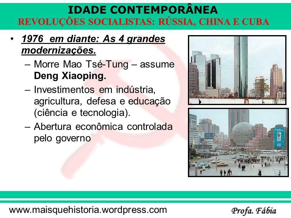 IDADE CONTEMPORÂNEA Profa. Fábia www.maisquehistoria.wordpress.com REVOLUÇÕES SOCIALISTAS: RÚSSIA, CHINA E CUBA 1976 em diante: As 4 grandes moderniza