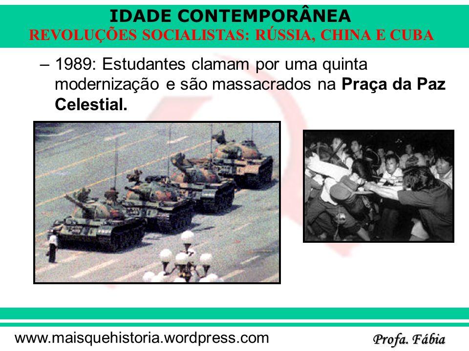 IDADE CONTEMPORÂNEA Profa. Fábia www.maisquehistoria.wordpress.com REVOLUÇÕES SOCIALISTAS: RÚSSIA, CHINA E CUBA –1989: Estudantes clamam por uma quint
