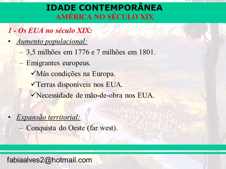 IDADE CONTEMPORÂNEA fabiaalves2@hotmail.com AMÉRICA NO SÉCULO XIX –Aumento da produção de alimentos (busca de terras para plantio e pastagens).
