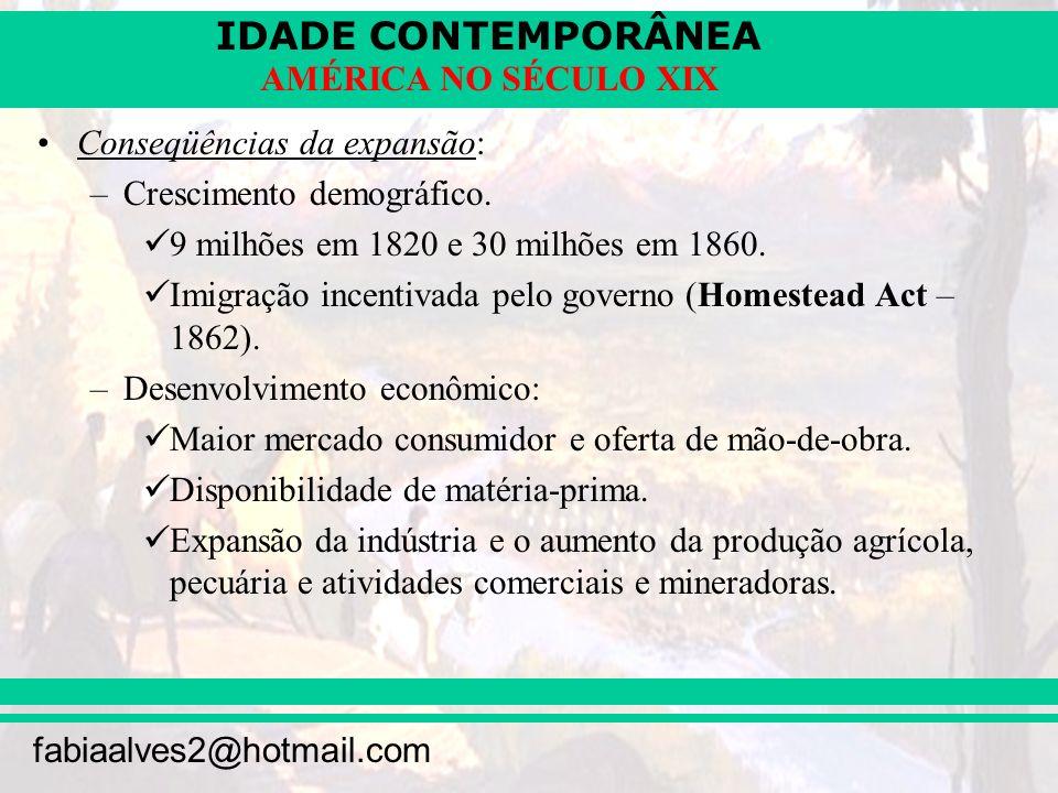 IDADE CONTEMPORÂNEA fabiaalves2@hotmail.com AMÉRICA NO SÉCULO XIX Conseqüências da expansão: –Crescimento demográfico. 9 milhões em 1820 e 30 milhões