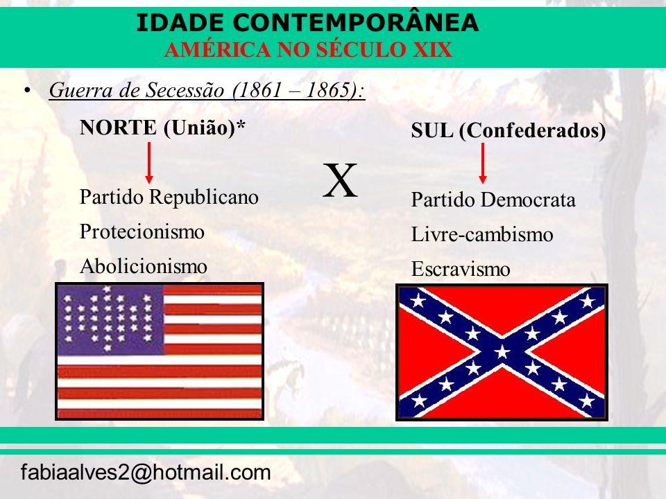 IDADE CONTEMPORÂNEA fabiaalves2@hotmail.com AMÉRICA NO SÉCULO XIX Guerra de Secessão (1861 – 1865): NORTE (União)* Partido Republicano Protecionismo A