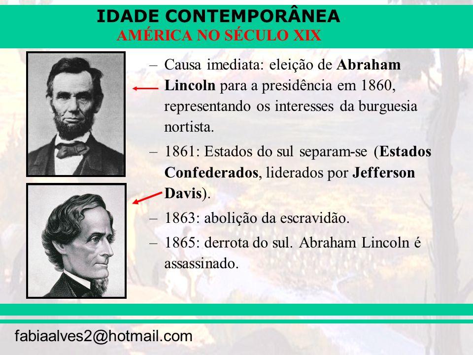 IDADE CONTEMPORÂNEA fabiaalves2@hotmail.com AMÉRICA NO SÉCULO XIX –Conseqüências: 600 mil mortos.